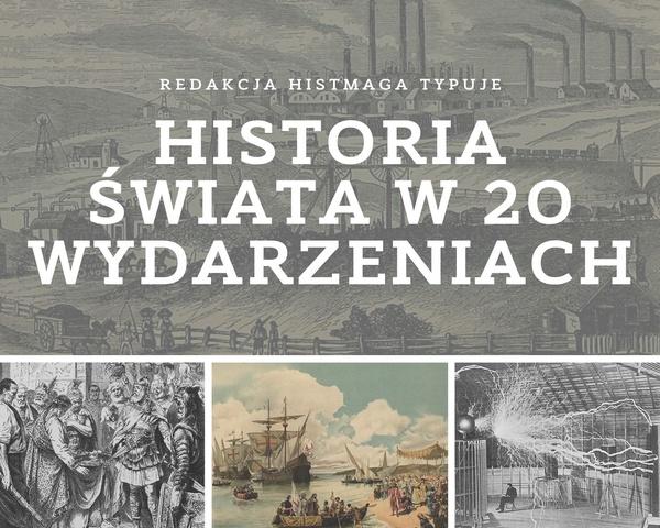 Subiektywna historia świata w 20 wydarzeniach wg Histmag.org